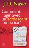 J-D Nasio - Comment agir avec un adolescent en crise ?.