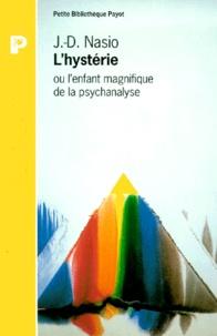 J-D Nasio - L'hystérie ou L'enfant magnifique de la psychanalyse.