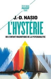 J. D. Nasio - L'hystérie ou l'enfant magnifique de la psychanalyse.