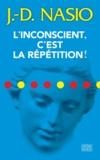 J-D Nasio - L'inconscient, c'est la répétition !.