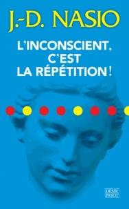 J. D. Nasio - L'inconscient, c'est la répétition !.