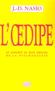 J-D Nasio - L'Oedipe L'Oedipe - Le concept le plus crucial de la psychanalyse.