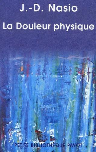 J. D. Nasio - La Douleur physique - Une théorie psychanalytique de la Douleur corporelle.