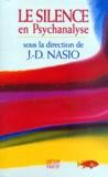 J-D Nasio et  Collectif - Le silence en psychanalyse.