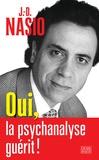 J-D Nasio - Oui, la psychanalyse guérit !.
