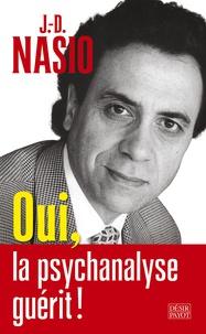 J. D. Nasio - Oui, la psychanalyse guérit !.