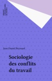 J-D Reynaud - Sociologie des conflits du travail.