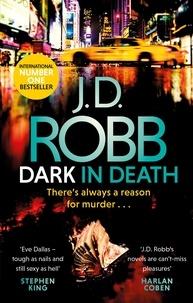 J. D. Robb - Dark in Death - An Eve Dallas thriller (Book 46).