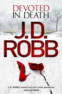 J. D. Robb - Devoted in Death - An Eve Dallas thriller (Book 41).