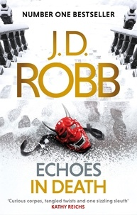 J. D. Robb - Echoes in Death - An Eve Dallas thriller (Book 44).
