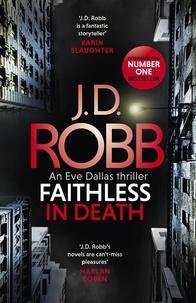 J. D. Robb - Faithless in Death: An Eve Dallas thriller (Book 52).