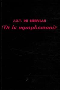 J.D.T. de Bienville - De la nymphomanie - Ou Traité de la fureur utérine.