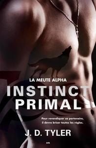 J. D. Tyler - La meute Alpha  : Instinct primal - La meute Alpha - Tome 1.