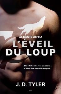 J. D. Tyler - La meute Alpha  : L'éveil du loup - La meute Alpha - Tome 2.