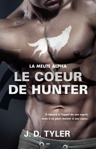 J. D. Tyler - La meute Alpha  : Le coeur de Hunter - La meute Alpha - Tome 4.