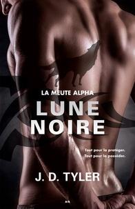 J. D. Tyler - La meute Alpha  : Lune noire - La meute Alpha - Tome 3.