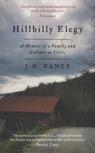 J. D. Vance - Hillbilly Elegy - A Memoir of a Family and Culture in Crisis.
