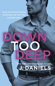 J. Daniels - Down Too Deep.