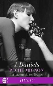 J. Daniels - Péché mignon Tome 2 : La saveur de tes lèvres.