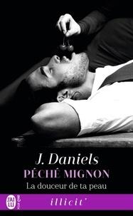 J. Daniels - Péché mignon Tome 3 : La douceur de ta peau.