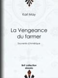 J. de Rochay et Karl May - La Vengeance du farmer - Souvenirs d'Amérique.