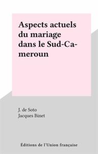 J. de Soto et Jacques Binet - Aspects actuels du mariage dans le Sud-Cameroun.
