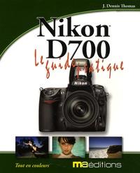 J-Dennis Thomas - Guide pratique du Nikon D700.