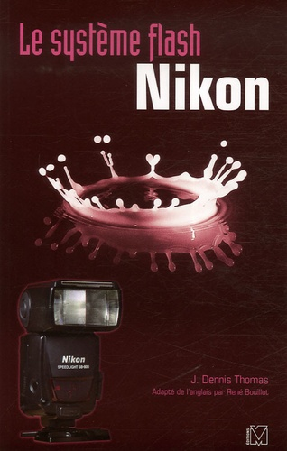 J-Dennis Thomas - Le système flash Nikon.