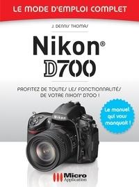 J-Dennis Thomas - Nikon D700 Mode d'Emploi Complet.