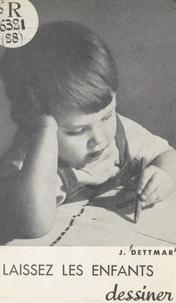 J. Dettmar et Joseph Spieler - Laissez les enfants dessiner.