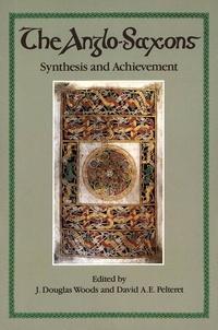 J. Douglas Woods et David A.E. Pelteret - The Anglo-Saxons - Synthesis and Achievement.