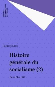J Droz - Histoire générale du socialisme  Tome  2 - De 1875 à 1918.