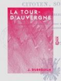 J. Dubreuilh - La Tour-d'Auvergne - Écrivain, citoyen, soldat.