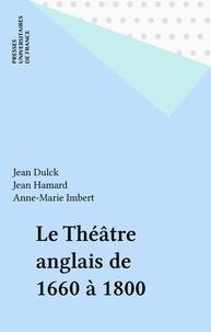 J Dulck - Le Théâtre anglais de 1660 à 1800.