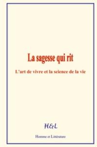 J. E. Han Ryner - La sagesse qui rit - L'art de vivre et la science de la vie.