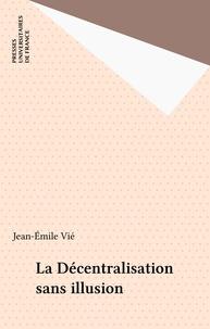 J-E Vie - La Décentralisation sans illusion.