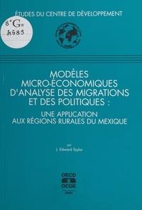 J. Edward Taylor et  Centre de développement de l'O - Modèles micro-économiques d'analyse des migrations et des politiques : une application aux régions rurales du Mexique.