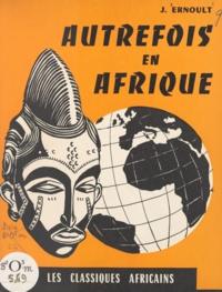 J. Ernoult et R. Bresson - Autrefois en Afrique - Histoire de l'Afrique occidentale, cours élémentaire 2e année.