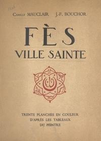 J.-F. Bouchor et Camille Mauclair - Fès, ville sainte.