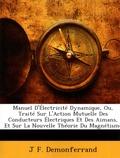 J F Demonferrand - Manuel d'électricité dynamique - Ou traité sur l'action mutuelle des conducteurs électiques et des aimans, et sur la nouvelle théorie du magnétisme.