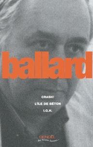 J. G. Ballard - Crash ! ; L'île de béton ; I.G.H..