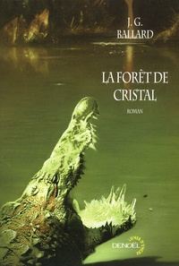 J. G. Ballard - La forêt de cristal.