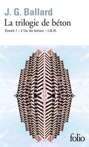 J. G. Ballard - La trilogie de béton - Crash ! ; L'île de béton ; I.G.H.