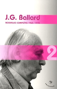 J. G. Ballard - Nouvelles complètes - Volume 2 (1963-1970).