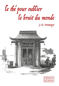 J.-G. Houssaye - Le thé pour oublier le bruit du monde.