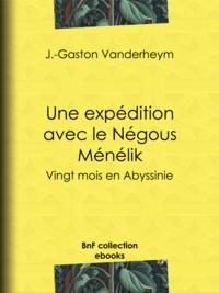 J.-Gaston Vanderheym et Jules Claretie - Une expédition avec le Négous Ménélik - Vingt mois en Abyssinie.