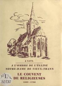 J. Gava - À l'ombre de l'église Notre-Dame de Vieux-Thann - Le couvent de religieuses, 1289-1790.