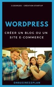J. Georges - Créer un blog ou un site e-commerce avec WordPress.