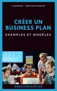 J. Georges - Créer un business plan : Exemples et modèles.