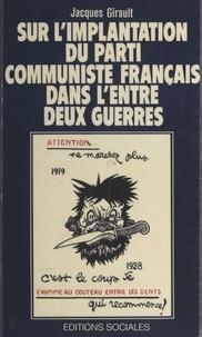 J Girault - Sur l'implantation du Parti communiste français dans l'entre-deux-guerres.